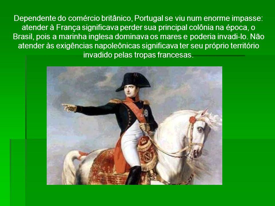 Dependente do comércio britânico, Portugal se viu num enorme impasse: atender à França significava perder sua principal colônia na época, o Brasil, pois a marinha inglesa dominava os mares e poderia invadi-lo.