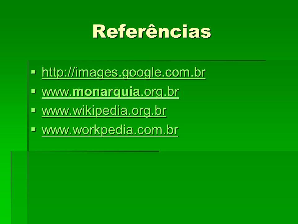 Referências http://images.google.com.br www.monarquia.org.br