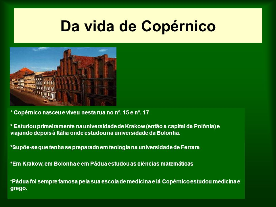 Da vida de Copérnico * Copérnico nasceu e viveu nesta rua no nº. 15 e nº. 17.