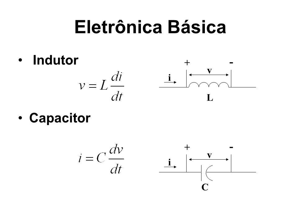 Eletrônica Básica Indutor Capacitor v i L + - + - C v i