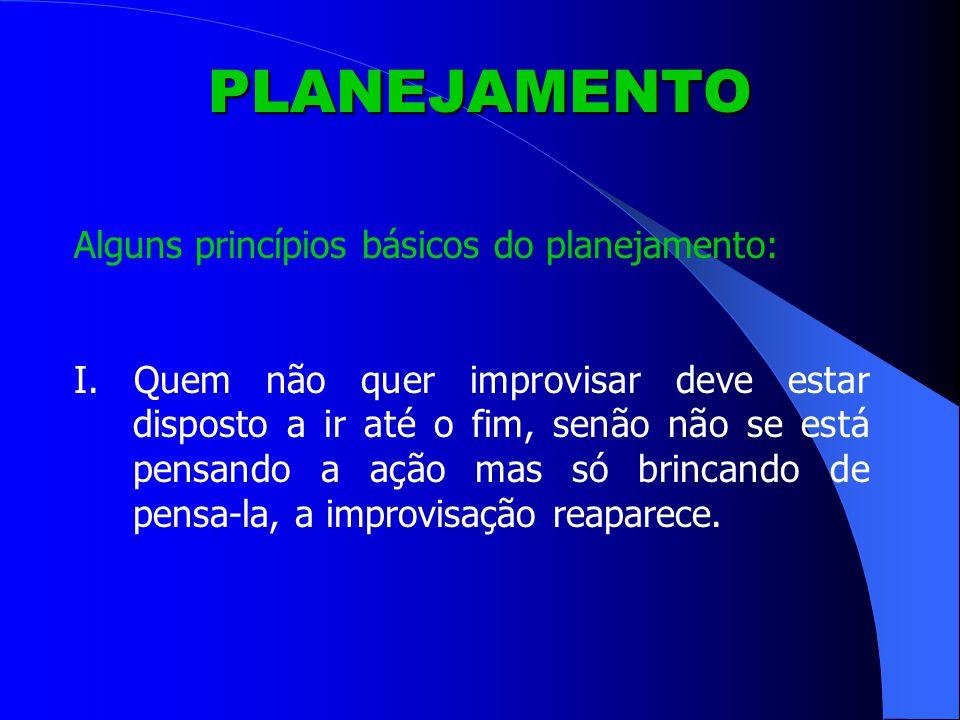 PLANEJAMENTO Alguns princípios básicos do planejamento: