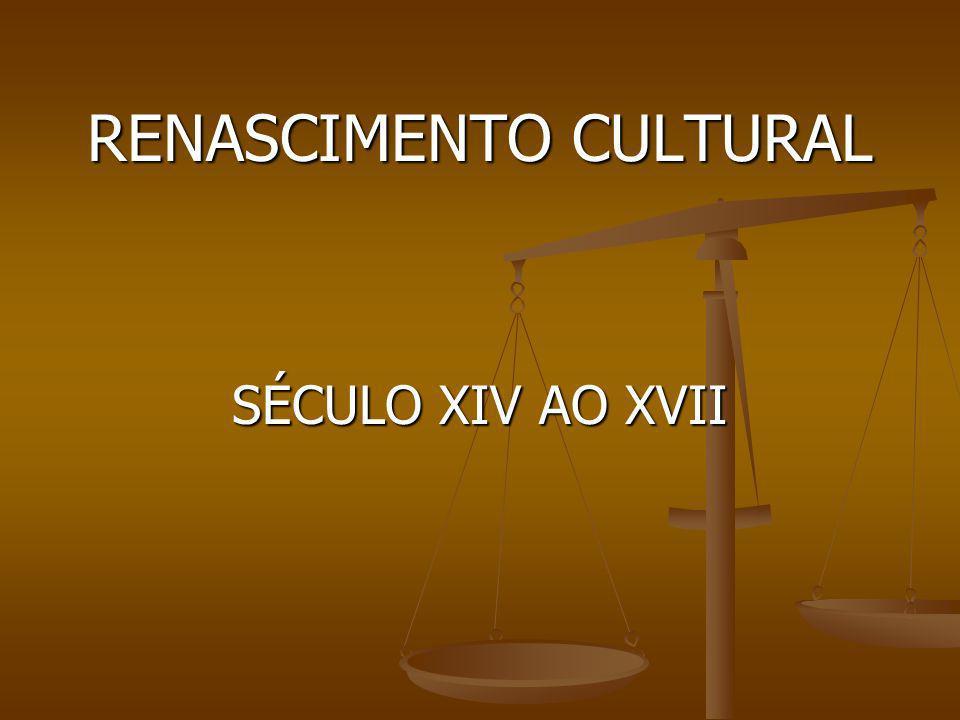 RENASCIMENTO CULTURAL SÉCULO XIV AO XVII
