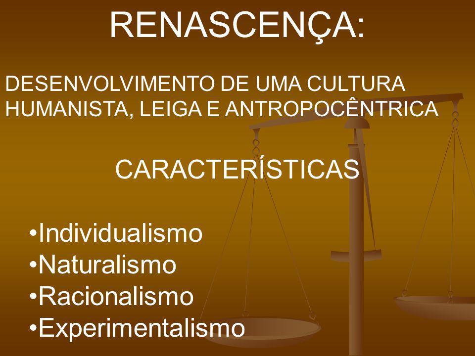 RENASCENÇA: CARACTERÍSTICAS Individualismo Naturalismo Racionalismo