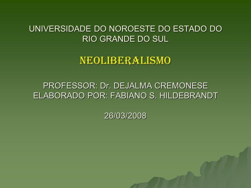 UNIVERSIDADE DO NOROESTE DO ESTADO DO RIO GRANDE DO SUL NEOLIBERALISMO PROFESSOR: Dr.