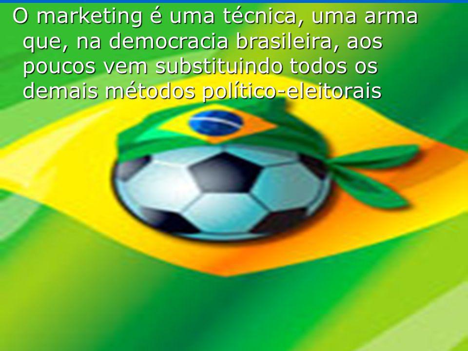 O marketing é uma técnica, uma arma que, na democracia brasileira, aos poucos vem substituindo todos os demais métodos político-eleitorais