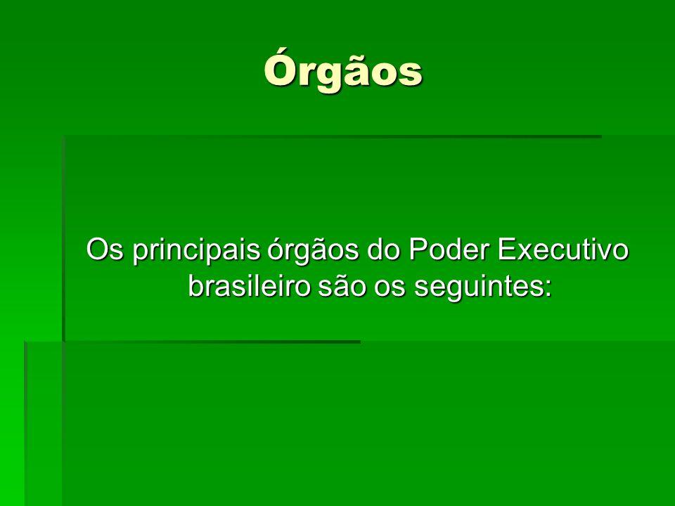 Os principais órgãos do Poder Executivo brasileiro são os seguintes: