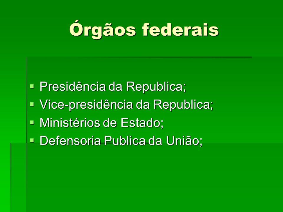 Órgãos federais Presidência da Republica;