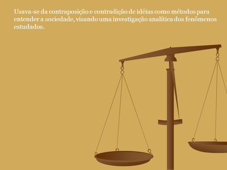 Usava-se da contraposição e contradição de idéias como métodos para entender a sociedade, visando uma investigação analítica dos fenômenos estudados.