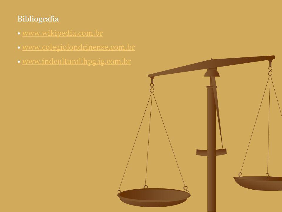 Bibliografia • www.wikipedia.com.br • www.colegiolondrinense.com.br • www.indcultural.hpg.ig.com.br