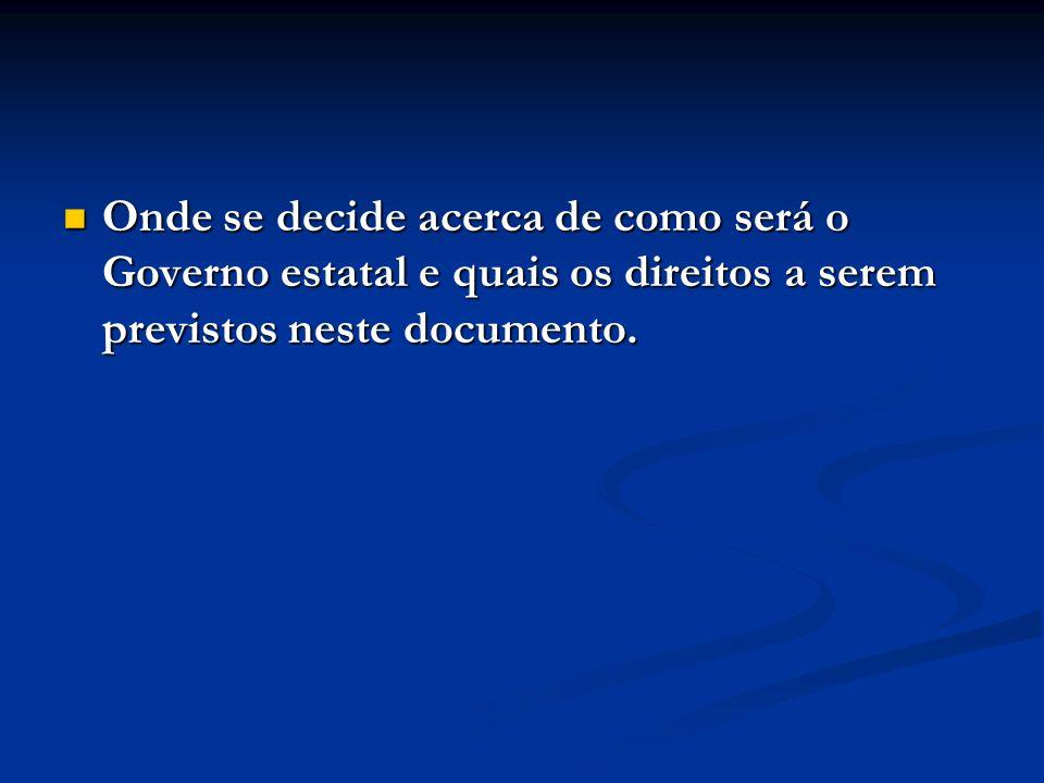 Onde se decide acerca de como será o Governo estatal e quais os direitos a serem previstos neste documento.