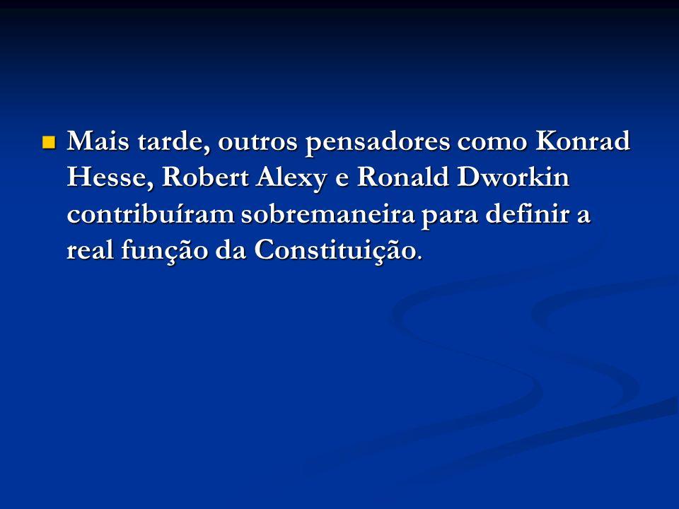 Mais tarde, outros pensadores como Konrad Hesse, Robert Alexy e Ronald Dworkin contribuíram sobremaneira para definir a real função da Constituição.