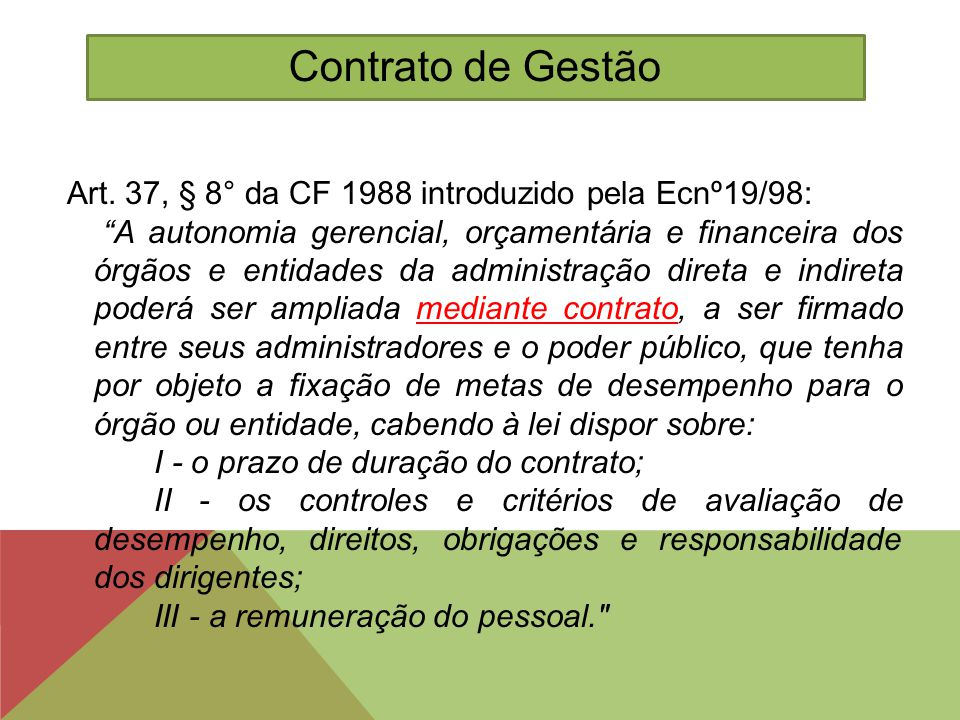 Contrato de Gestão Art. 37, § 8° da CF 1988 introduzido pela Ecnº19/98: