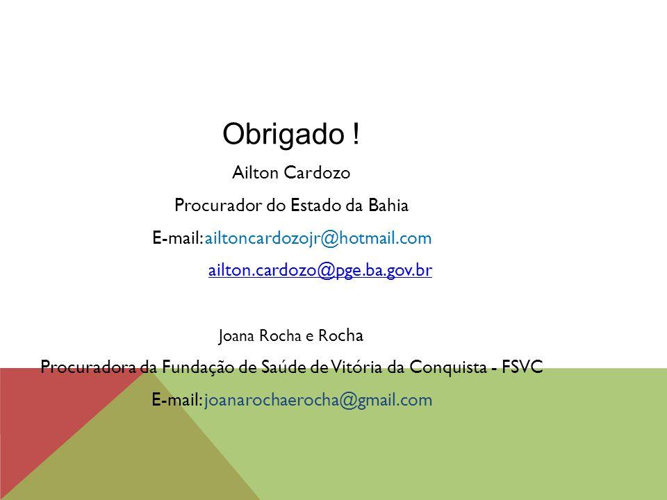 Obrigado ! Ailton Cardozo Procurador do Estado da Bahia