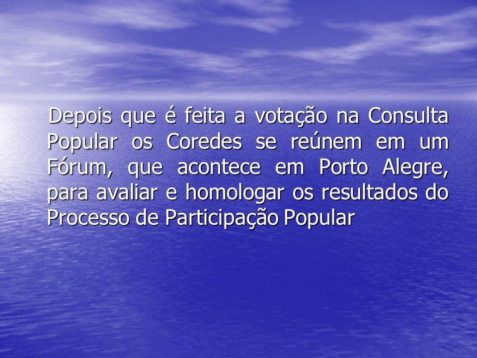 Depois que é feita a votação na Consulta Popular os Coredes se reúnem em um Fórum, que acontece em Porto Alegre, para avaliar e homologar os resultados do Processo de Participação Popular