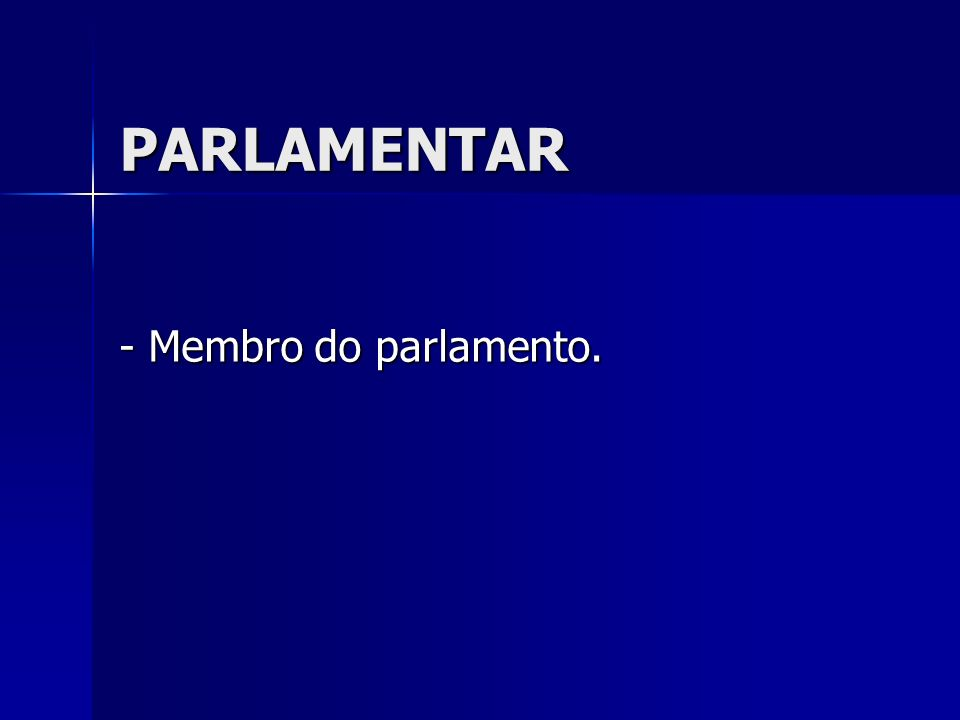 PARLAMENTAR - Membro do parlamento.