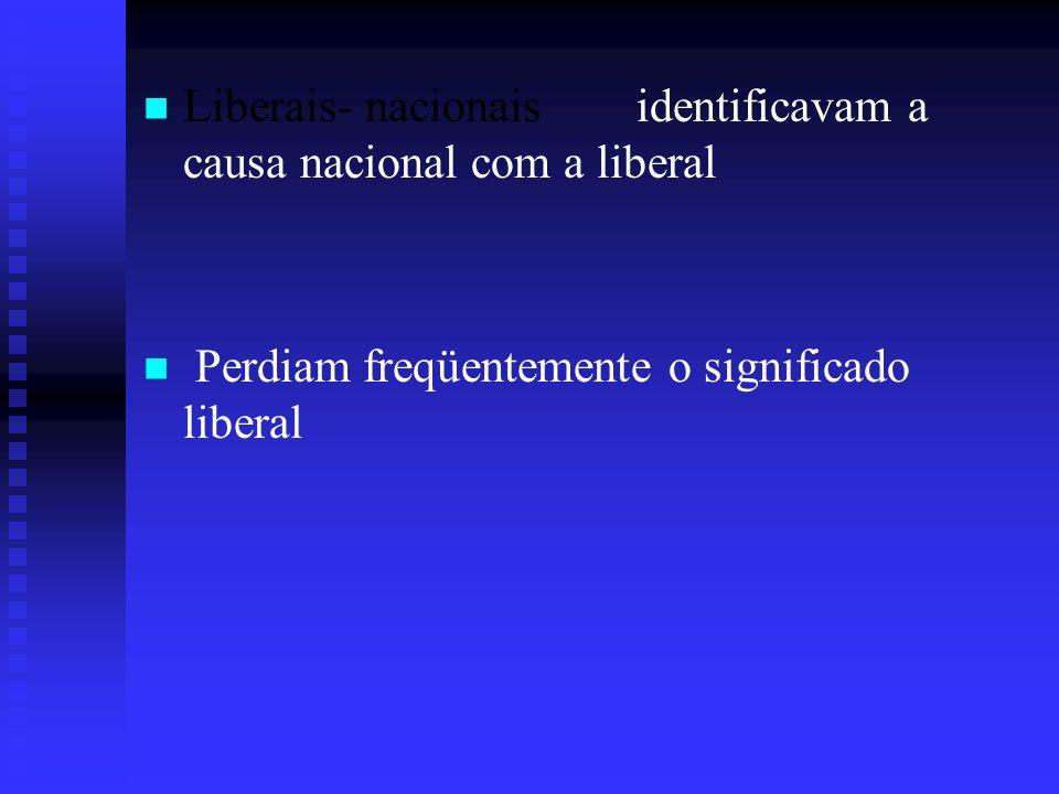 Liberais- nacionais identificavam a causa nacional com a liberal