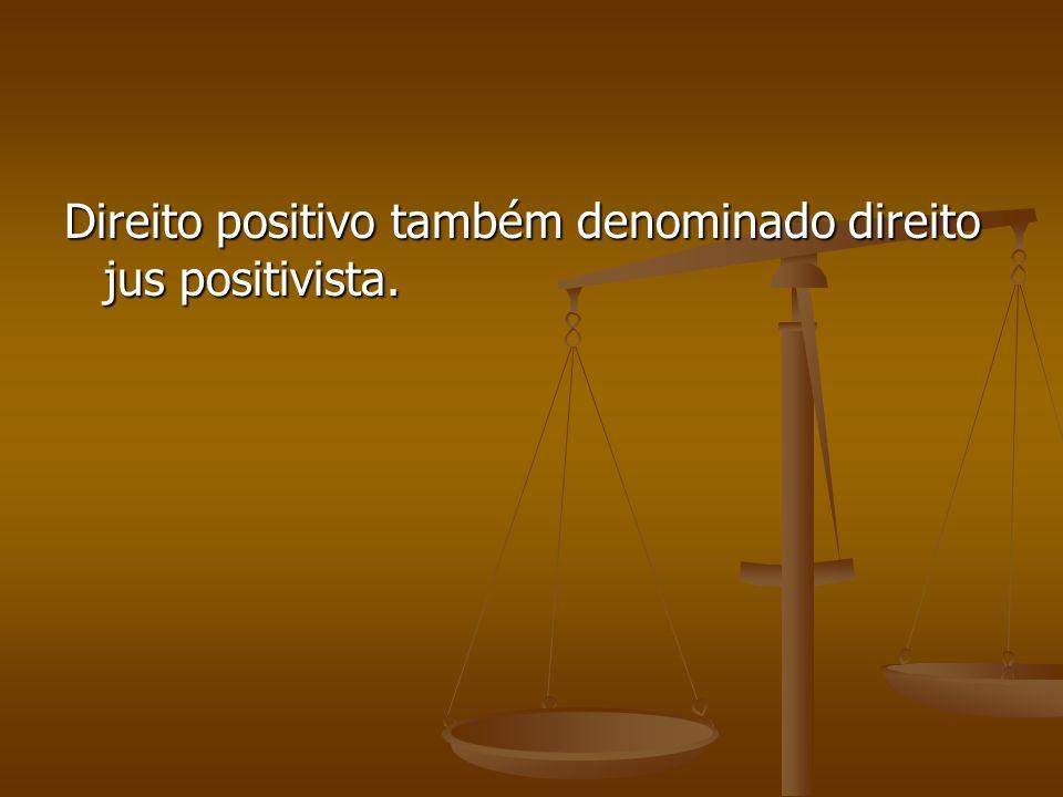 Direito positivo também denominado direito jus positivista.