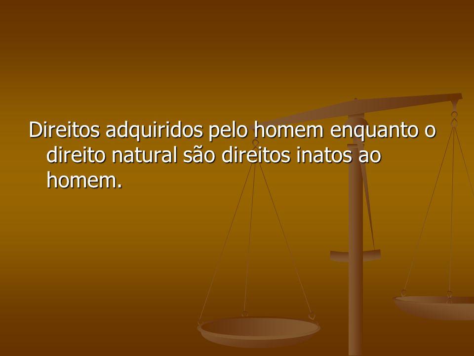 Direitos adquiridos pelo homem enquanto o direito natural são direitos inatos ao homem.