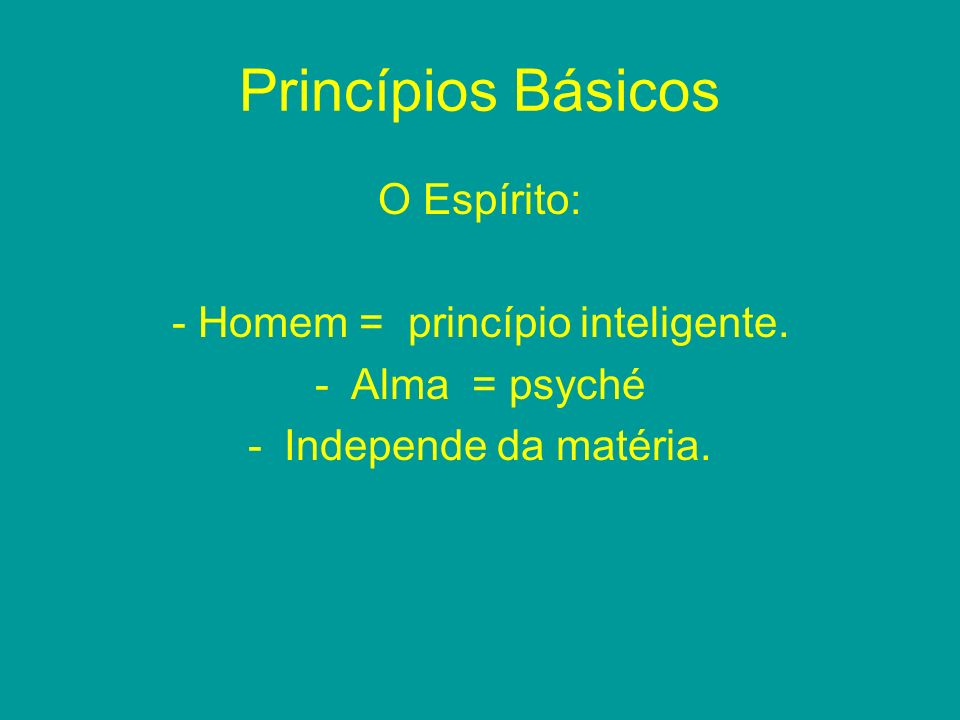 - Homem = princípio inteligente.