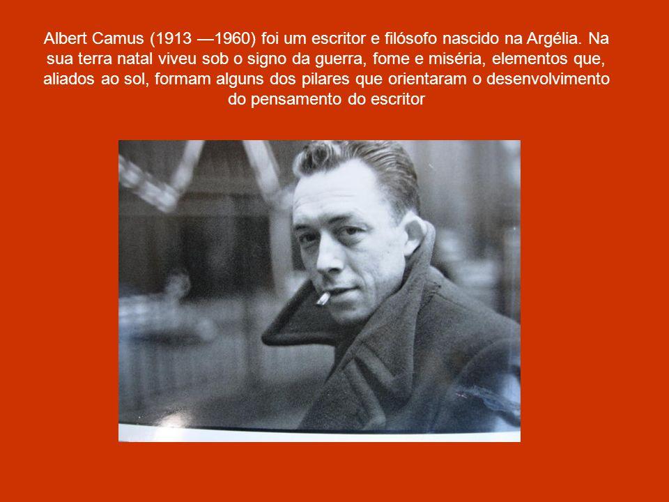 Albert Camus (1913 —1960) foi um escritor e filósofo nascido na Argélia.