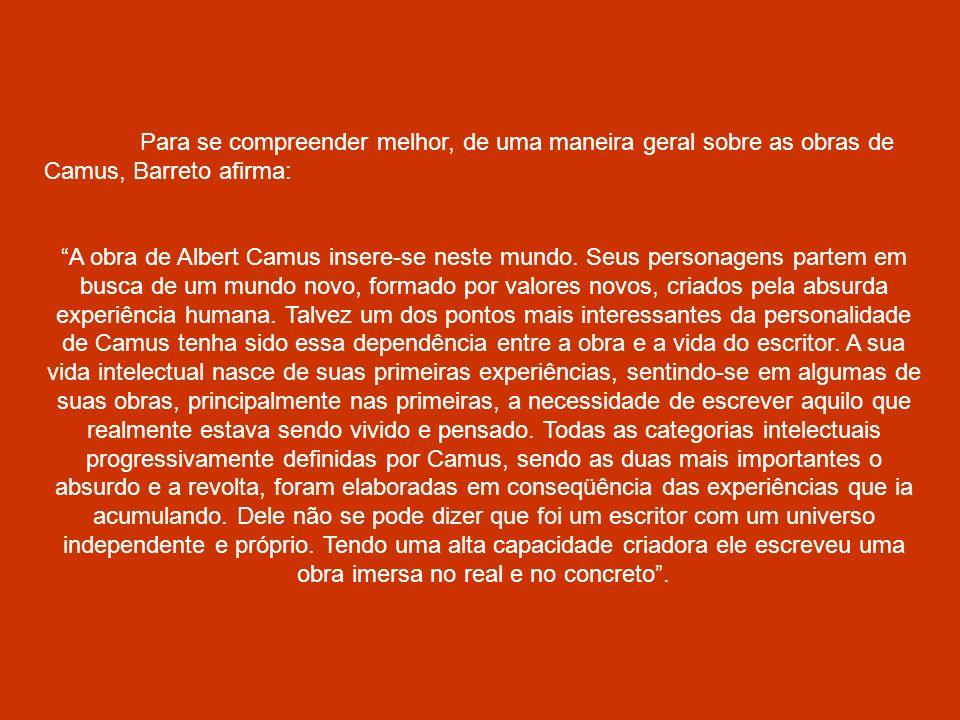 Para se compreender melhor, de uma maneira geral sobre as obras de Camus, Barreto afirma: