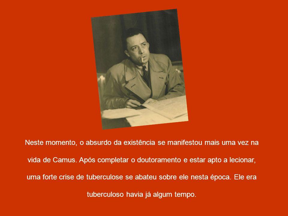 Neste momento, o absurdo da existência se manifestou mais uma vez na vida de Camus.
