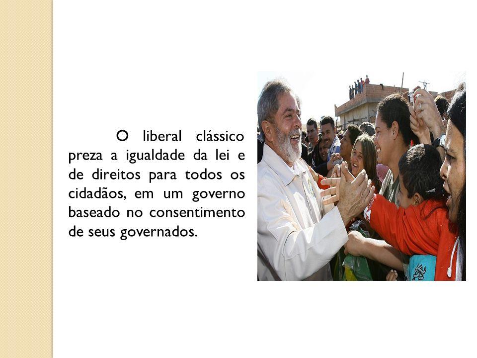 O liberal clássico preza a igualdade da lei e de direitos para todos os cidadãos, em um governo baseado no consentimento de seus governados.