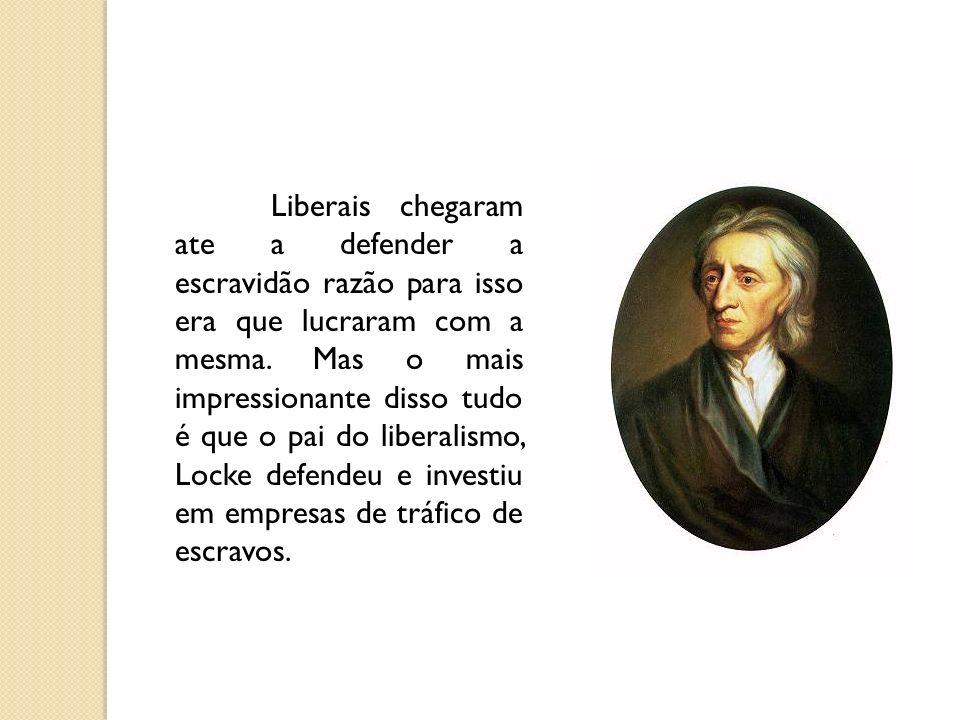 Liberais chegaram ate a defender a escravidão razão para isso era que lucraram com a mesma.