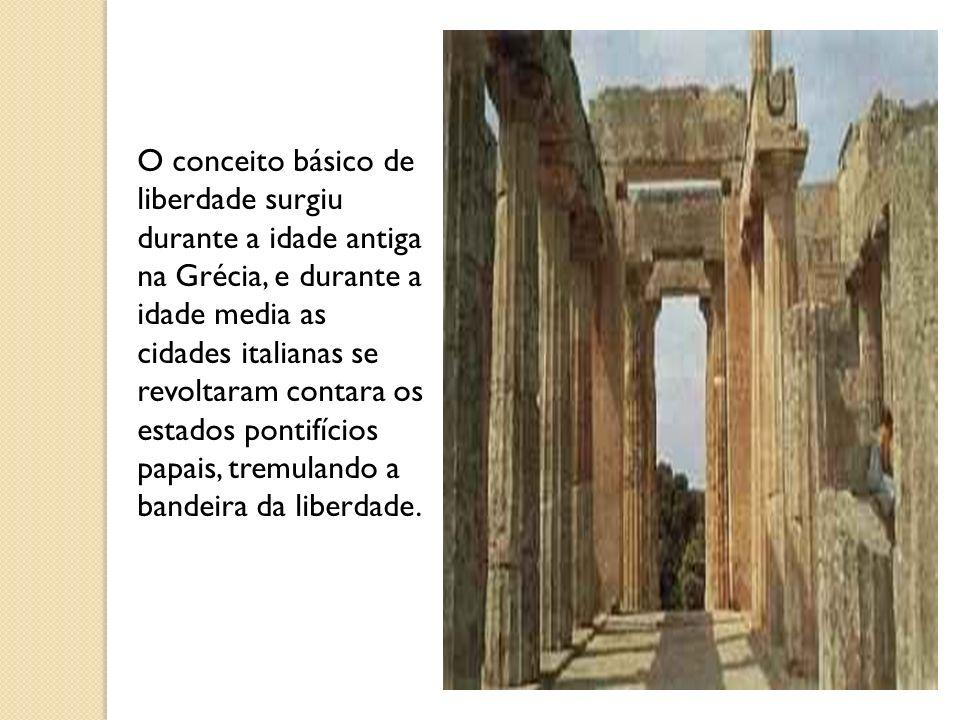 O conceito básico de liberdade surgiu durante a idade antiga na Grécia, e durante a idade media as cidades italianas se revoltaram contara os estados pontifícios papais, tremulando a bandeira da liberdade.