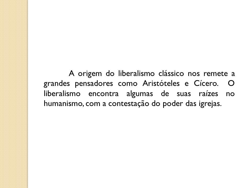 A origem do liberalismo clássico nos remete a grandes pensadores como Aristóteles e Cícero.