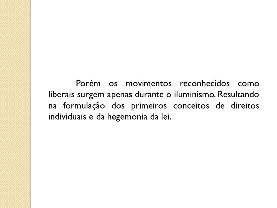Porém os movimentos reconhecidos como liberais surgem apenas durante o iluminismo.