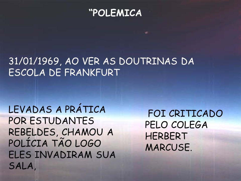 POLEMICA 31/01/1969, AO VER AS DOUTRINAS DA ESCOLA DE FRANKFURT.