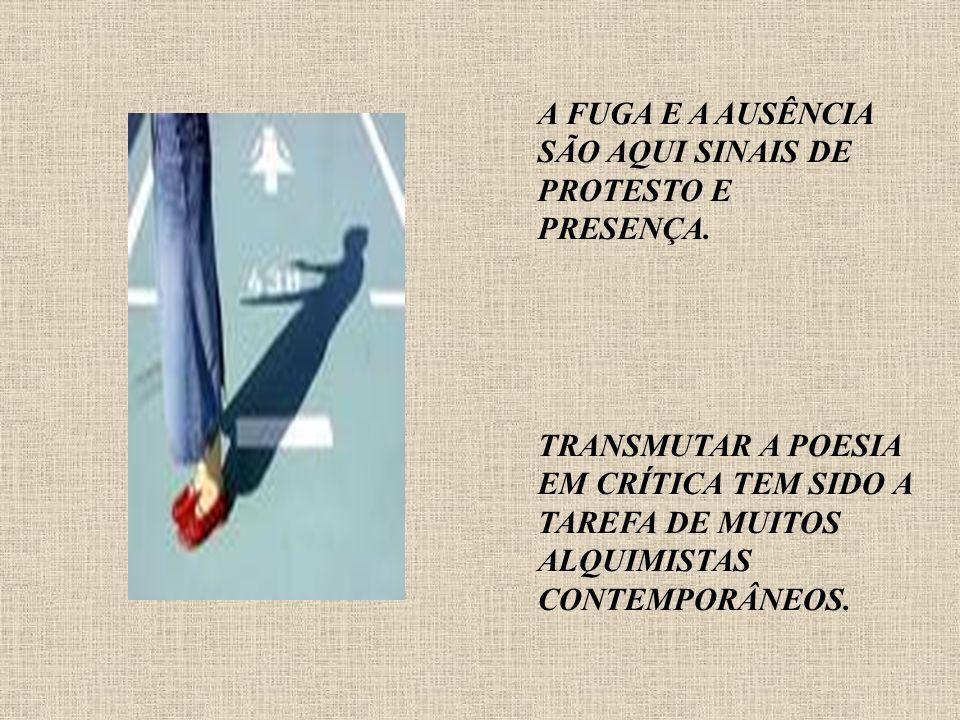 A FUGA E A AUSÊNCIA SÃO AQUI SINAIS DE PROTESTO E PRESENÇA.