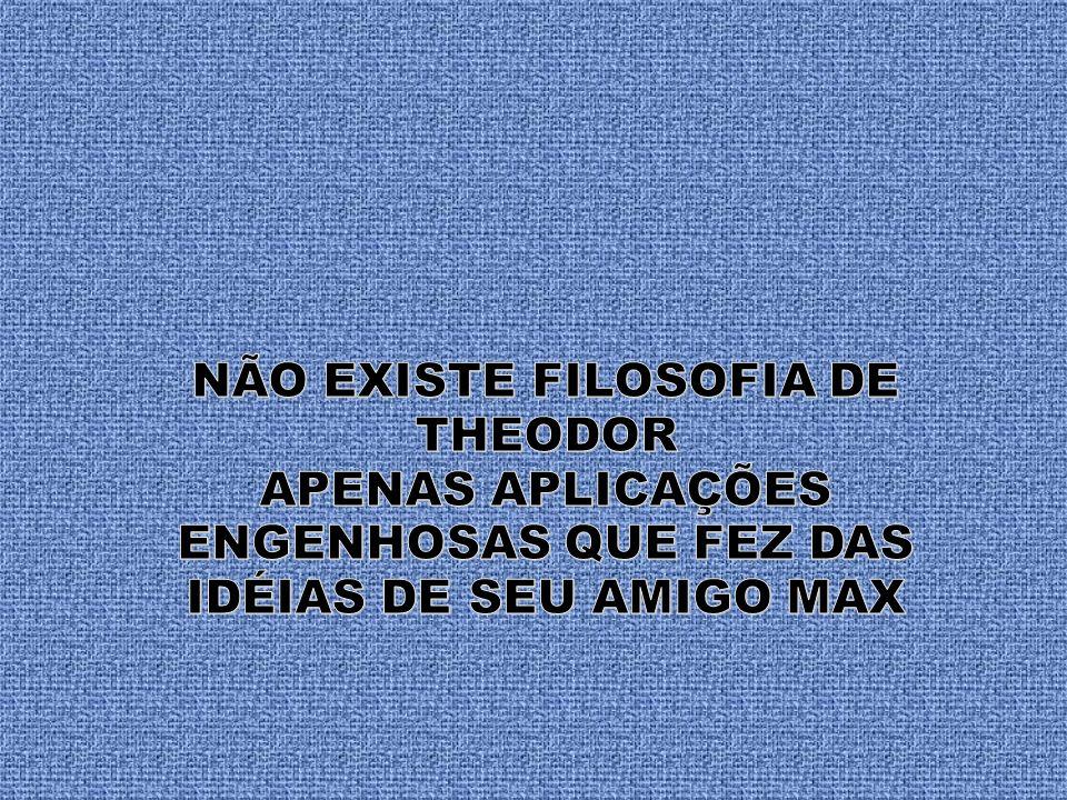 NÃO EXISTE FILOSOFIA DE THEODOR