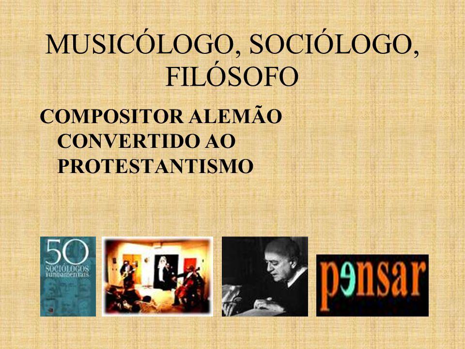 MUSICÓLOGO, SOCIÓLOGO, FILÓSOFO