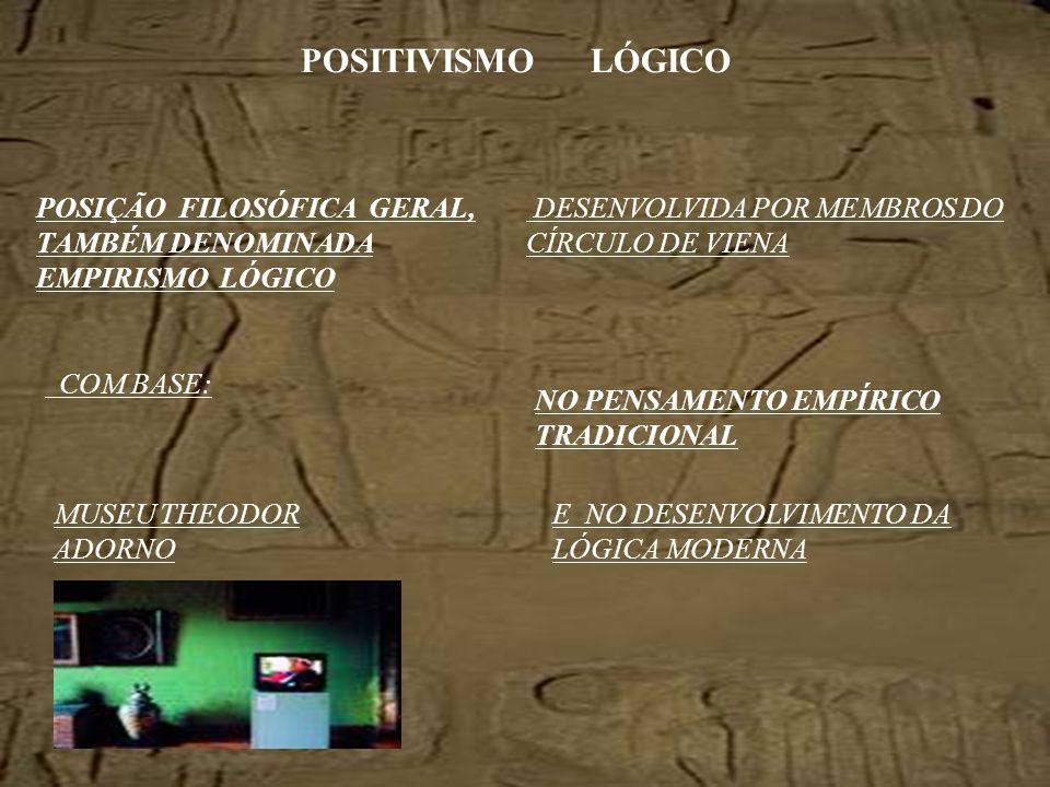 POSITIVISMO LÓGICO POSIÇÃO FILOSÓFICA GERAL, TAMBÉM DENOMINADA EMPIRISMO LÓGICO. DESENVOLVIDA POR MEMBROS DO CÍRCULO DE VIENA.