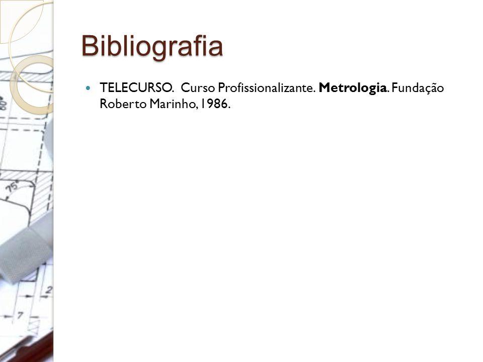Bibliografia TELECURSO. Curso Profissionalizante. Metrologia. Fundação Roberto Marinho, 1986.
