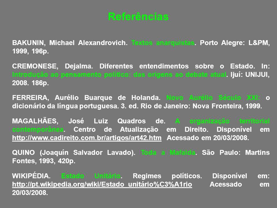 Referências BAKUNIN, Michael Alexandrovich. Textos anarquistas. Porto Alegre: L&PM, 1999, 196p.