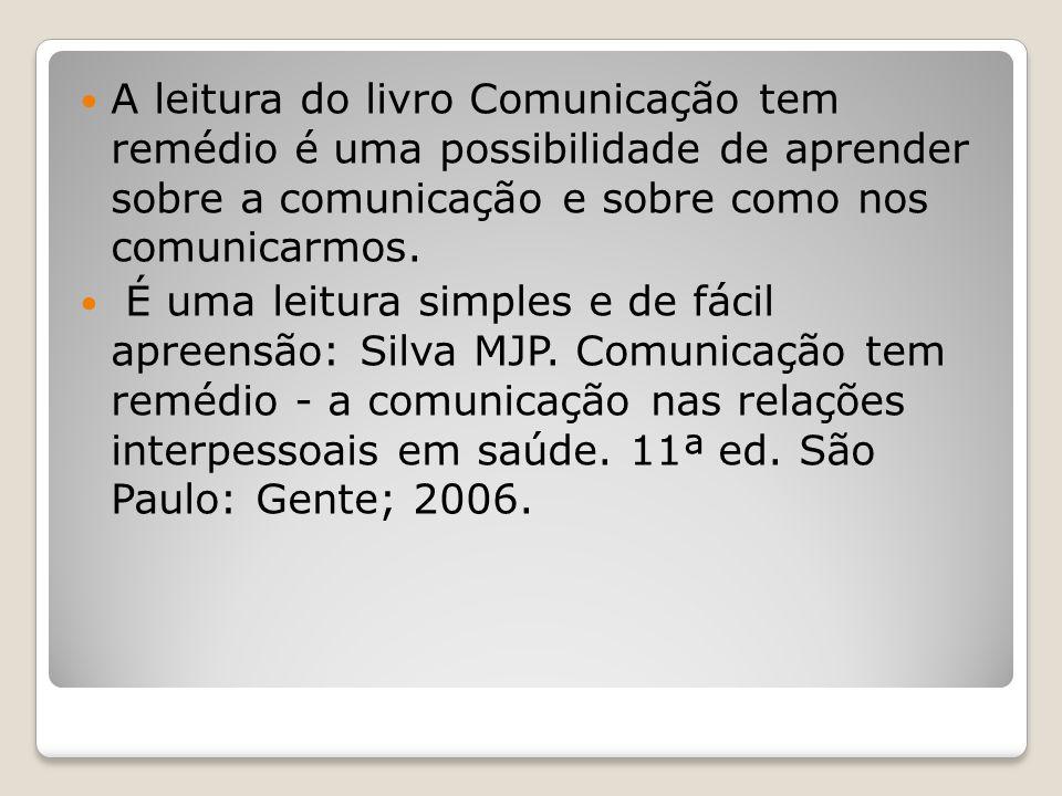 A leitura do livro Comunicação tem remédio é uma possibilidade de aprender sobre a comunicação e sobre como nos comunicarmos.