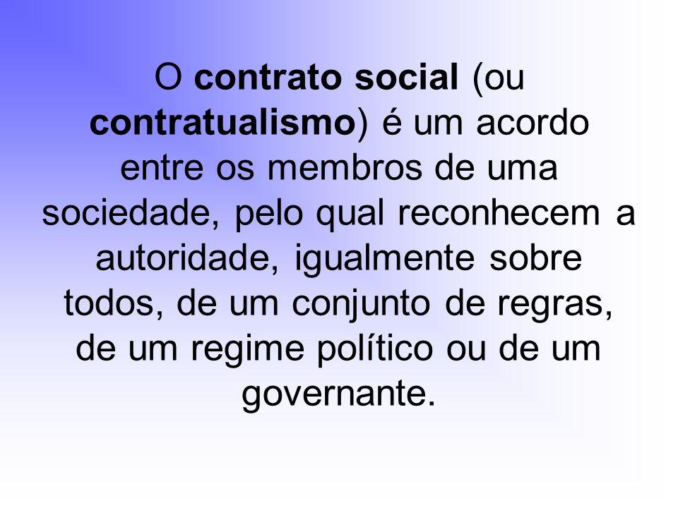 O contrato social (ou contratualismo) é um acordo entre os membros de uma sociedade, pelo qual reconhecem a autoridade, igualmente sobre todos, de um conjunto de regras, de um regime político ou de um governante.