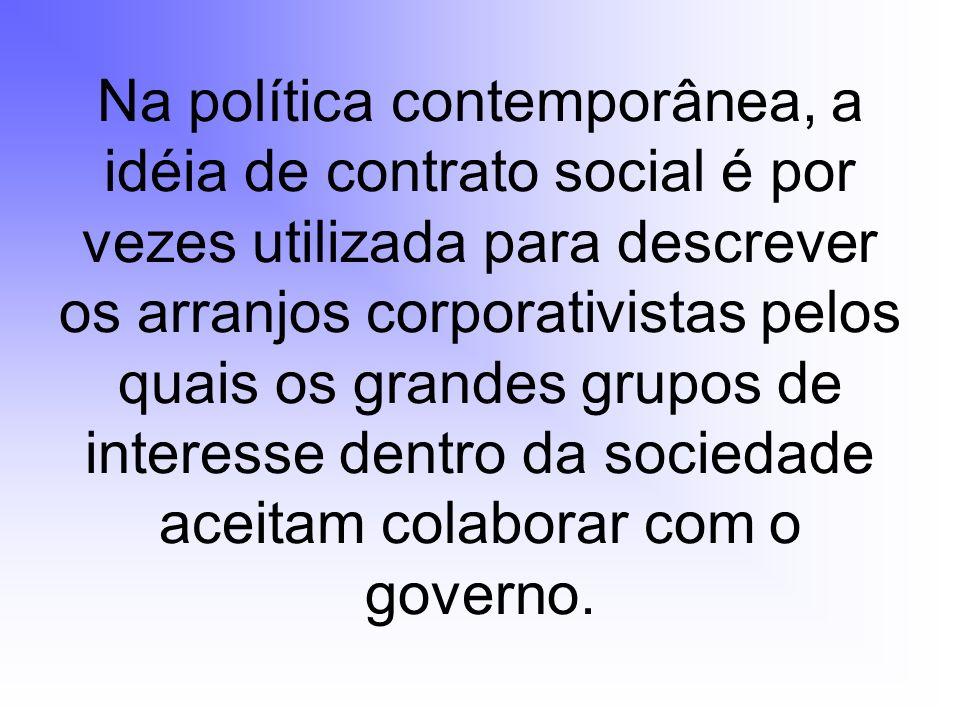 Na política contemporânea, a idéia de contrato social é por vezes utilizada para descrever os arranjos corporativistas pelos quais os grandes grupos de interesse dentro da sociedade aceitam colaborar com o governo.