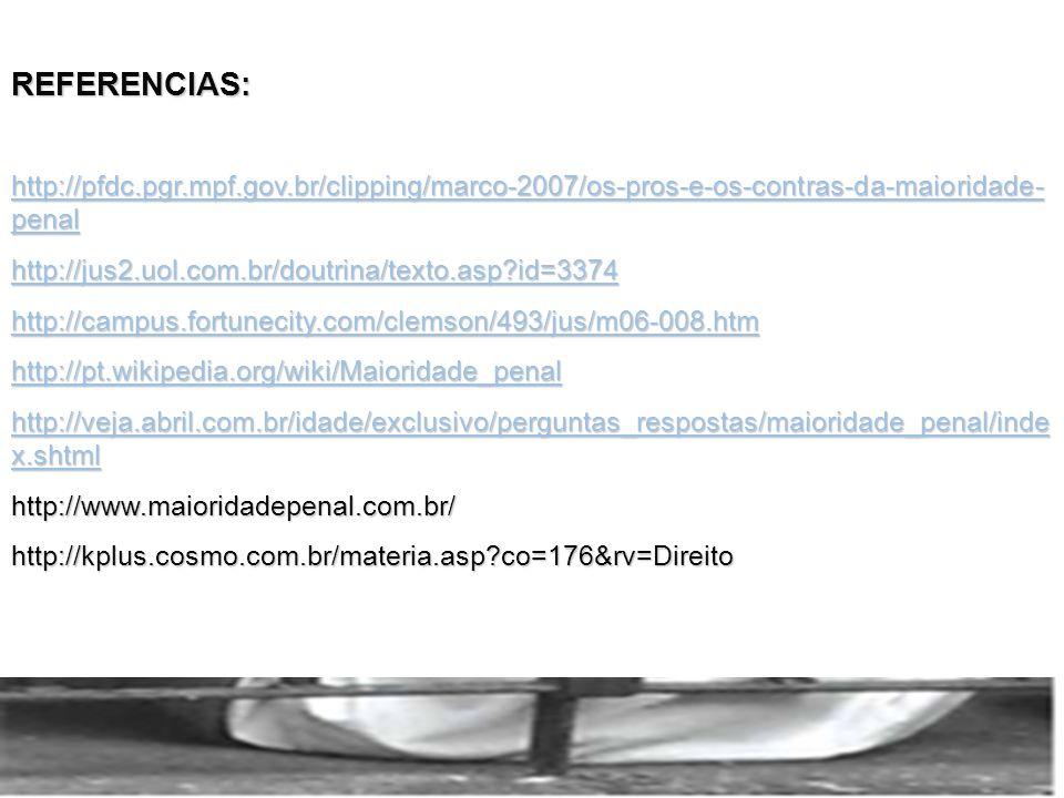 REFERENCIAS: http://pfdc.pgr.mpf.gov.br/clipping/marco-2007/os-pros-e-os-contras-da-maioridade-penal.