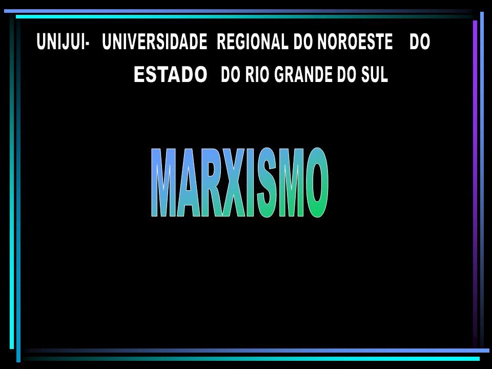 MARXISMO UNIJUI- UNIVERSIDADE REGIONAL DO NOROESTE DO ESTADO