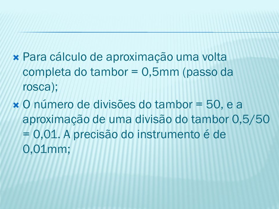 Para cálculo de aproximação uma volta completa do tambor = 0,5mm (passo da rosca);