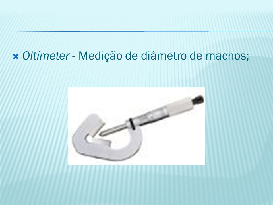 Oltímeter - Medição de diâmetro de machos;