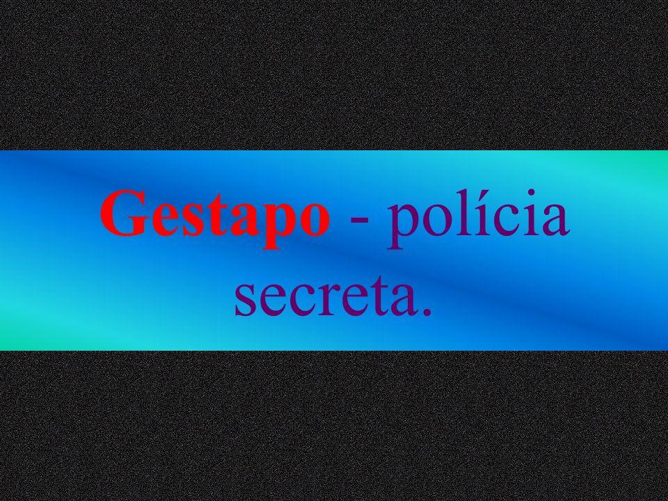 Gestapo - polícia secreta.