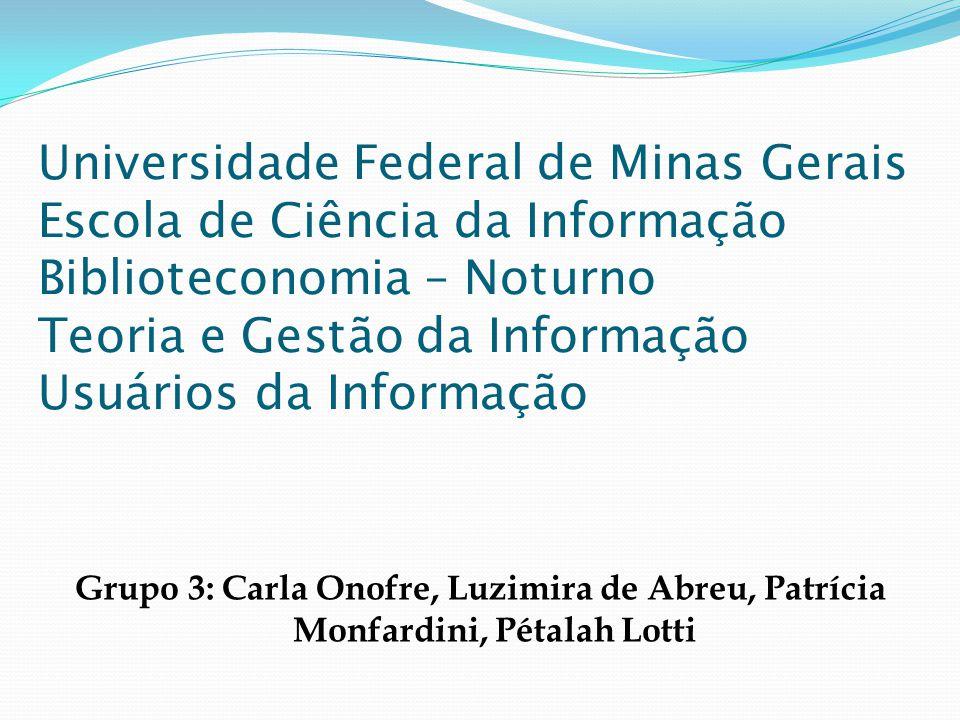 Universidade Federal de Minas Gerais Escola de Ciência da Informação Biblioteconomia – Noturno Teoria e Gestão da Informação Usuários da Informação
