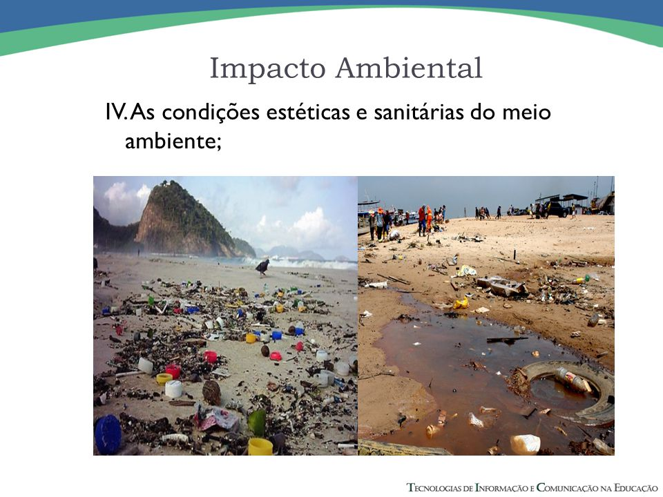 Impacto Ambiental IV. As condições estéticas e sanitárias do meio ambiente;