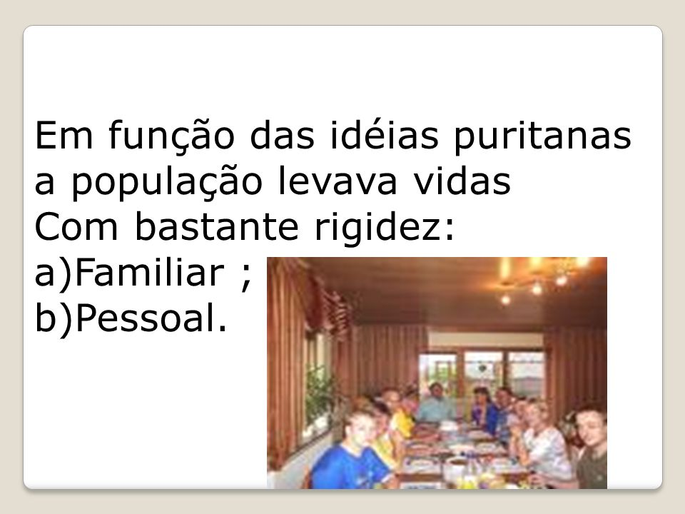 Em função das idéias puritanas a população levava vidas