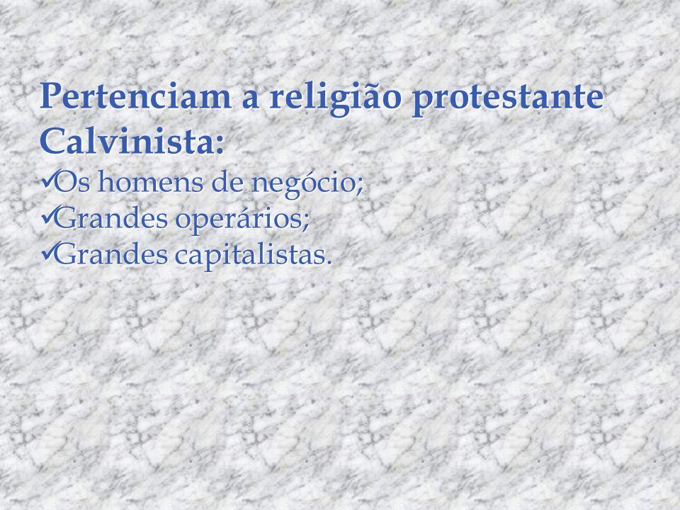 Pertenciam a religião protestante Calvinista: